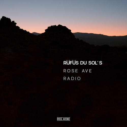 Rüfüs Du Sol Rose Avenue Radio Episode 6 Dj set