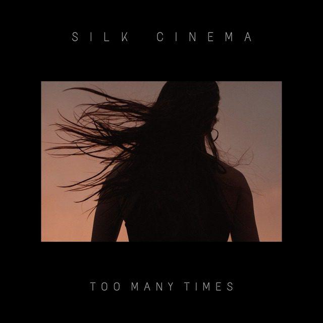 Silk Cinema – 'Too Many Times'