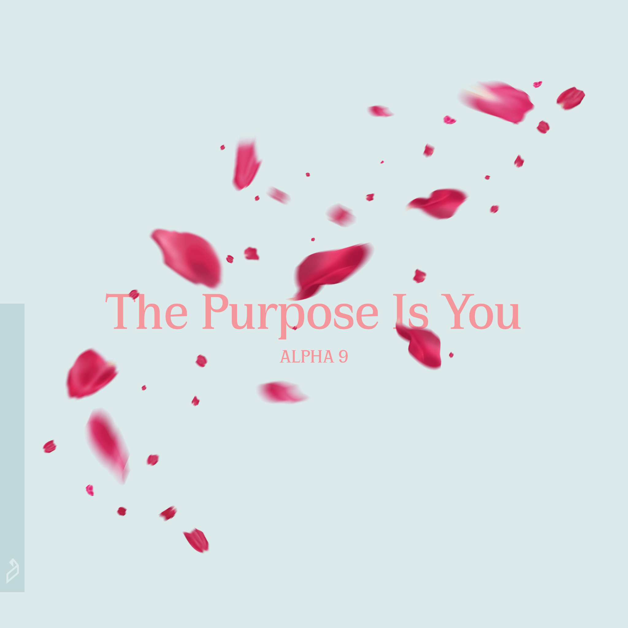Alpha 9 – The Purpose Is You